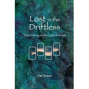 Lost in the Driftless: Trout Fishing on the Cultural Divide, Paperback/Timothy O. Traver