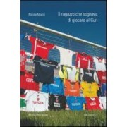 Nicola Mucci Il ragazzo che sognava di giocare al Curi ISBN:9788860741554
