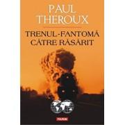 Trenul-fantoma catre Rasarit/Paul Edward Theroux