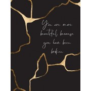 You Are More Beautiful Because You Have Been Broken: Kintsugi - The Japanese Art of Embracing Your Imperfections and Loving Yourself - Composition Not, Paperback/Tick Tock Books