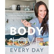 Body Love Every Day: Choose Your Life-Changing 21-Day Path to Food Freedom, Hardcover/Kelly Leveque