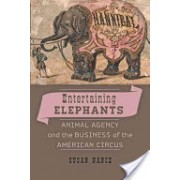 Entertaining Elephants - Animal Agency and the Business of the American Circus (Nance Susan)(Cartonat) (9781421408293)