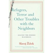 Refugees, Terror and Other Troubles with the Neighbors: Against the Double Blackmail, Paperback/Slavoj Zizek