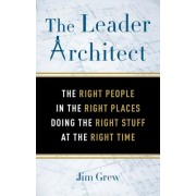 Leader Architect - The Right People in the Right Places Doing the Right Stuff at the Right Time (Grew Jim (Jim Grew))(Paperback / softback) (9781632651334)