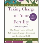 Taking Charge of Your Fertility: The Definitive Guide to Natural Birth Control, Pregnancy Achievement, and Reproductive Health, Paperback/Toni Weschler