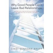 Why Good People Can't Leave Bad Relationships: Letting Go of Your Six So-Called Good Traits That Keep You Tied to the Devil You Know, Paperback/Cindi Sansone-Braff