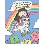 Can A Unicorn Help Me Make Good Choices?: A Cute Children Story to Teach Kids About Choices and Consequences., Hardcover/Steve Herman