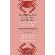 El Emperador de Todos Los Males / The Emperor of All Maladies: A Biography of Cancer, Paperback/Siddharth Mukherjee