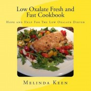 Low Oxalate Fresh and Fast Cookbook: Hope and Help for the Low Oxalate Dieter, Paperback