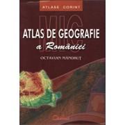 Mic atlas de geografie a Romaniei/Octavian Mandrut