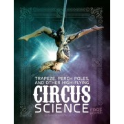 Trapeze, Perch Poles, and Other High-Flying Circus Science, Hardcover