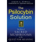 Psilocybin Solution - The Role of Sacred Mushrooms in the Quest for Meaning (Powell Simon G.)(Paperback) (9781594774058)