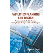 Facilities Planning and Design - An Introduction for Facility Planners, Facility Project Managers and Facility Managers, Hardcover/Jonathan Lian