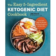The Easy 5-Ingredient Ketogenic Diet Cookbook: Low-Carb, High-Fat Recipes for Busy People on the Keto Diet, Paperback/Jen Fisch