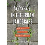 Weeds in the Urban Landscape: Where They Come From, Why They're Here, and How to Live with Them, Paperback/Richard Orlando