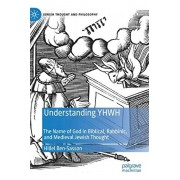 Understanding Yhwh: The Name of God in Biblical, Rabbinic, and Medieval Jewish Thought, Hardcover/Hillel Ben-Sasson
