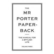 The Mr Porter Paperback The Manual for a Stylish Life Volume Three de John Brodie et édité par Jodie Harrison