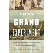 This Grand Experiment: When Women Entered the Federal Workforce in Civil War-Era Washington, D.C., Hardcover