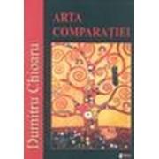 Arta comparaţiei - Chioaru, Dumitru.