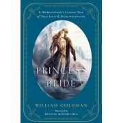 The Princess Bride: An Illustrated Edition of S. Morgenstern's Classic Tale of True Love and High Adventure, Hardcover/William Goldman