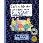 Can't We Talk about Something More Pleasant?: A Memoir, Paperback