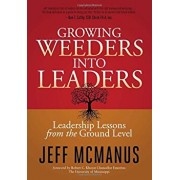 Growing Weeders Into Leaders: Leadership Lessons from the Ground Up, Paperback/Jeff McManus