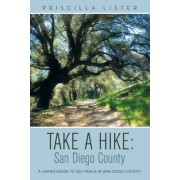 Take a Hike: San Diego County: A Hiking Guide to 260 Trails in San Diego County, Paperback