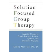 Solution Focused Group Therapy: Ideas for Groups in Private Practise, Schools,, Paperback/Linda Metcalf