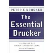 The Essential Drucker: In One Volume the Best of Sixty Years of Peter Drucker's Essential Writings on Management, Hardcover