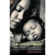 American Dream: Three Women, Ten Kids, and a Nation's Drive to End Welfare, Paperback/Jason Deparle