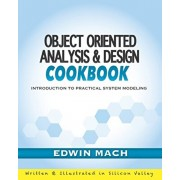 Object Oriented Analysis & Design Cookbook: Introduction to Practical System Modeling, Paperback/Edwin Mach