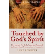 Touched by God's Spirit. How Merton, Van Gogh, Vanier and Rembrandt influenced Henri Nouwen's heart of compassion, Paperback/Fr Luke Penkett