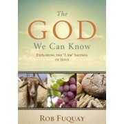 "The God We Can Know: Exploring the ""I Am"" Sayings of Jesus, Paperback"