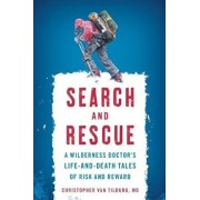 Book - Search and Rescue: A Wilderness Doctor's Life-And-Death Tales of Risk and Reward, Paperback/Christopher Van Tilburg