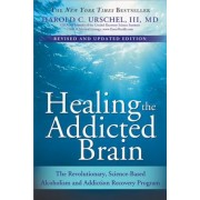 Healing the Addicted Brain: The Revolutionary, Science-Based Alcoholism and Addiction Recovery Program, Paperback