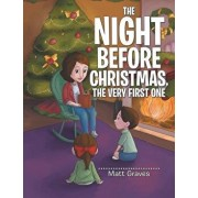 The Night Before Christmas, the Very First One, Paperback/Matt Graves