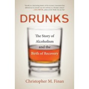 Drunks: The Story of Alcoholism and the Birth of Recovery, Paperback/Christopher M. Finan