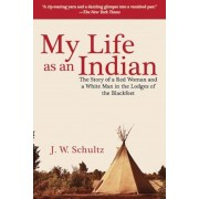 My Life as an Indian: The Story of a Red Woman and a White Man in the Lodges of the Blackfeet, Paperback