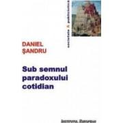 Sub semnul paradoxului cotidian - Daniel Sandru
