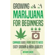 Growing Marijuana for Beginners: Cannabis Growguide - From Seed to Weed, Paperback