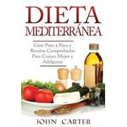 Dieta Mediterránea: Guía Paso a Paso Y Recetas Comprobadas Para Comer Mejor Y Adelgazar (Libro En Espańol/Mediterranean Diet Book Spanish, Paperback/John Carter