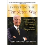 Investing the Templeton Way: The Market-Beating Strategies of Value Investing's Legendary Bargain Hunter, Hardcover