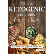 30 Days Ketogenic Cookbook: Dinner Edition: High Fat Low Carb Recipes for the Keto Diet, Paperback/Recipes365 Cookbooks