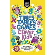 Times Tables Games for Clever Kids: More Than 100 Puzzles to Exercise Your Mind/Gareth Moore