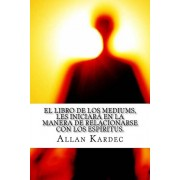 El Libro de Los Mediums- Espiritismo (Spanish) Edition, Paperback/Allan Kardec