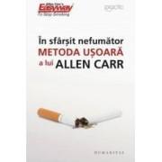 In sfarsit nefumator. Metoda usoara a lui Allen Carr ed.2018 - Allen Carr