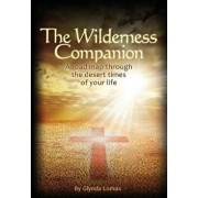 The Wilderness Companion: A Road Map to Guide You Through the Desert Times of Your Life, Paperback/Glynda Lomax