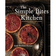 The Simple Bites Kitchen: Nourishing Whole Food Recipes for Every Day, Paperback