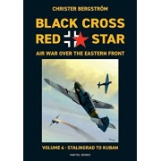 Black Cross Red Star Air War Over the Eastern Front: Volume 4, Stalingrad to Kuban 1942-1943, Paperback/Christer Bergstrom