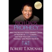 Rich Dad's Prophecy: Why the Biggest Stock Market Crash in History Is Still Coming...and How You Can Prepare Yourself and Profit from It!, Paperback
